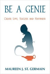 Be A Genie: Create Love, Success and Happiness by Maureen J. St. Germain